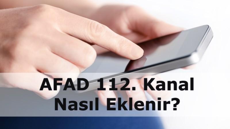 AFAD 112. Kanal Nasıl Eklenir?